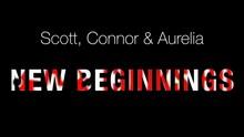 Scott, Connor & Aurelia: New Beginnings